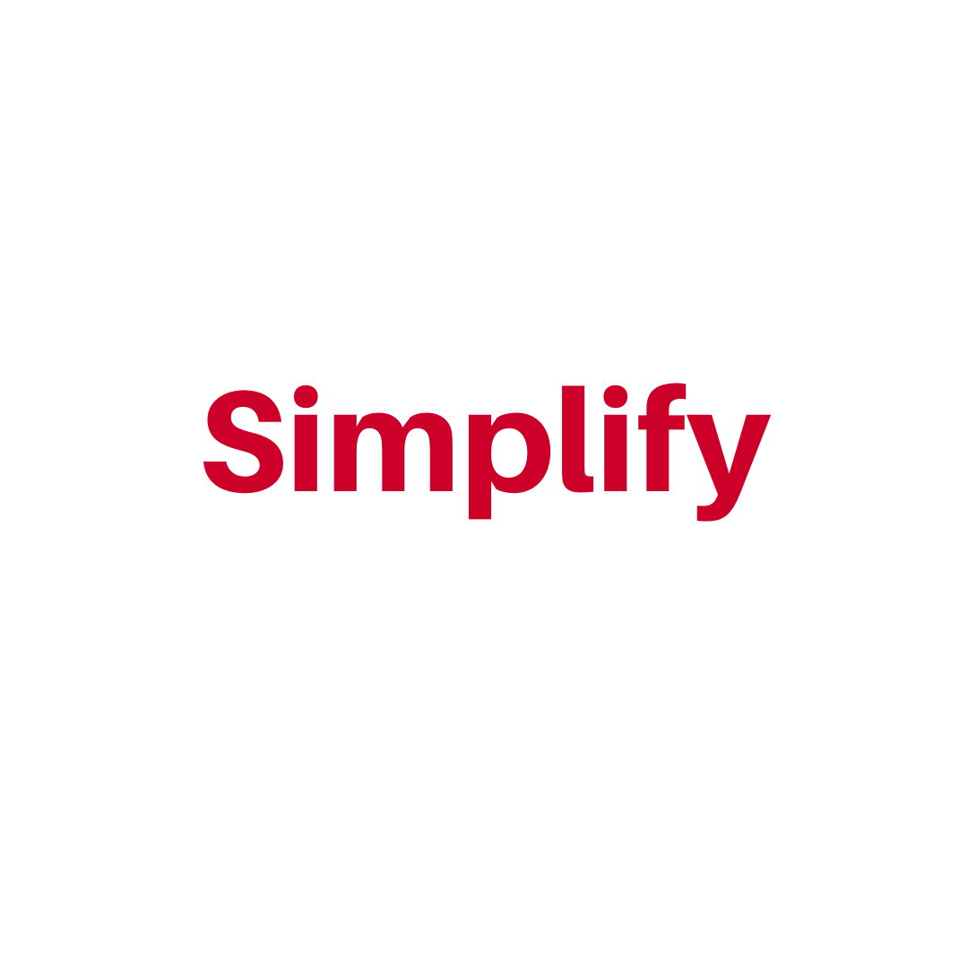 Simplify Ruthlessly